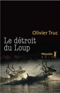 Olivier Truc - Le détroit du loup